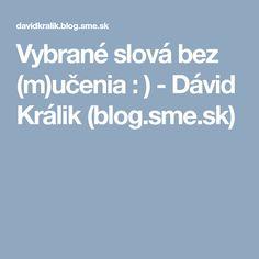 Vybrané slová bez (m)učenia : ) - Dávid Králik (blog.sme.sk) Teacher, Blog, Professor, Teachers, Blogging