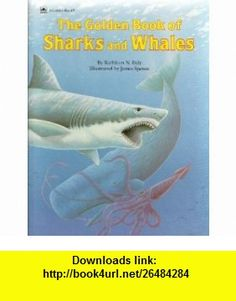 The Golden Book of Sharks and Whales (9780307658500) Kathleen N. Daly, James Spence , ISBN-10: 0307658503  , ISBN-13: 978-0307658500 ,  , tutorials , pdf , ebook , torrent , downloads , rapidshare , filesonic , hotfile , megaupload , fileserve
