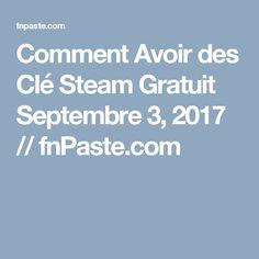 Comment Avoir des Clé Steam Gratuit Septembre 3, 2017 // fnPaste.com