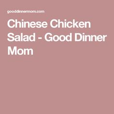 Chinese Chicken Salad - Good Dinner Mom