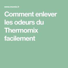 Comment enlever les odeurs du Thermomix facilement