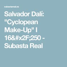 "Salvador Dalí: ""Cyclopean Make-Up"" I 16/250 - Subasta Real"