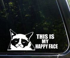 Gumpy Cat - This Is My Happy Face - Funny - Die Cut (NOT PRINTED) Decal  #GrumpyCat #Stickers