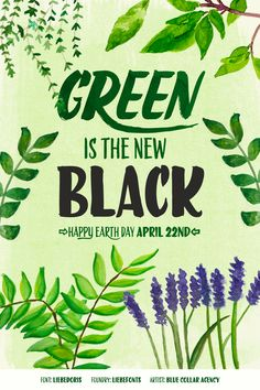 Green is the new Black, Happy Earth Day - featuring LiebeDoris typeface from LiebeFonts - art by Blue Collar Agency Earth Day Posters, Nature Posters, Graphic Design Typography, Typography Fonts, Lettering, Global Warming Poster, Earth Quotes, Protest Posters, Happy Hippie
