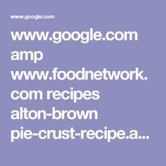 www.google.com amp www.foodnetwork.com recipes alton-brown pie-crust-recipe.amp