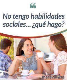 No tengo habilidades sociales... ¿qué hago? Las #habilidades sociales son conductas que nos ayudan a #relacionarnos con los demás de manera #saludable. ¿Cómo podemos fomentarlas? #Emociones