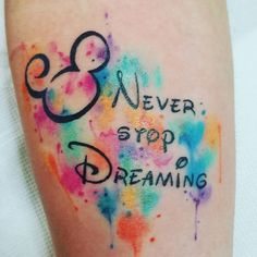 Water color tattoo never stop dreaming