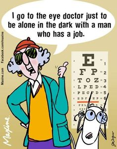 Maxine on the eye doctor Eye Puns, Eye Jokes, Optometry Humor, Optometry Office, Senior Humor, Alone In The Dark, Doctor Humor, Eye Doctor, Good Jokes