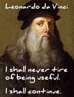 "Leonardo da Vinci quote. ""I shall never tire of being useful."""