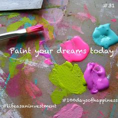 Paint your dreams #100daysofhappiness #lifeasaninvestment