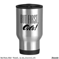 But First, Oils! - Travel Mug