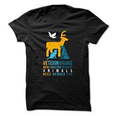 Veterinarians were created because animals need heroes too! T-shirt