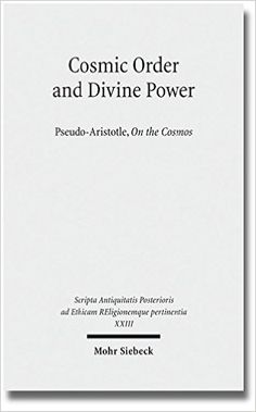 Cosmic order and divine power : Pseudo-Aristotle, On the cosmos / introduction, text, translation and interpretative essays by Johan C. Thom ... [et al.] ; edited by Johan C. Thom - Tübingen : Mohr Siebeck, cop. 2014