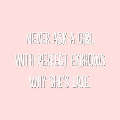 Never ask a girl with perfect eyebrows why she's late. Eyebrow Quotes, Lash Quotes, Makeup Quotes, Mircoblading Eyebrows, Hd Brows, Welcome Quotes, Brow Studio, Eyebrow Embroidery, Permanent Eyeliner