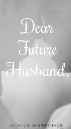 Dear Future Husband   Marriage   Love   Love Quotes   Life Advice   Faith   Faith Advice