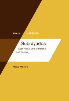 María Moreno, Subrayados. Leer hasta que la muerte nos separe, ed. Mardulce