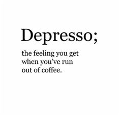 Depresso, coffee love #Quotes  #IGIGI #IGIGIquotes