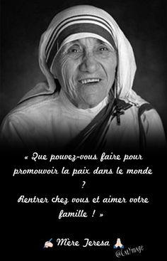 « Que pouvez-vous faire pour promouvoir la paix dans le monde ? Rentrer chez vous et aimer votre famille ! » ✍Mère Teresa #MèreTeresa