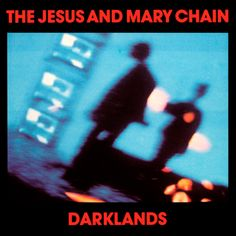 Darklands – The Jesus and Mary Chain