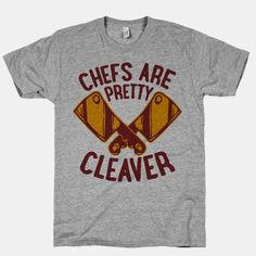 Chefs are Pretty Cleaver #cooking #foodpun #clever #funnyshirt #chefs