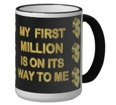 Success is a result of dedication and hard work. Million Dollar Mug : My First Million is on its Way to Me - Use this mug everyday to reprogram your subconscious