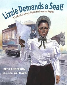 Lizzie Demands a Seat!: Elizabeth Jennings Fights for Streetcar Rights – Hardcover – (January Elizabeth Jennings, Feminist Books, Mighty Girl, Rosa Parks, African American Women, American History, Native American, Great Stories, True Stories