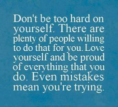 Don't be too hard on yourself! / build your confidence / positive thinking #quotes