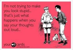 I'm not trying to make you look stupid....
