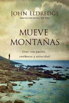 Mueve montanas/ move mountains: Orar Con Pasion, Confianza Y Autoridad/ Pray With Passion, Confidence and Authority