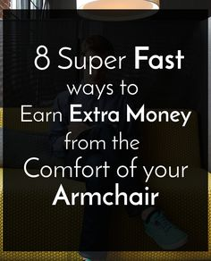 15 super fast ways to earn extra money from the comfort of your armchair - live your dreams tips dream life-pint