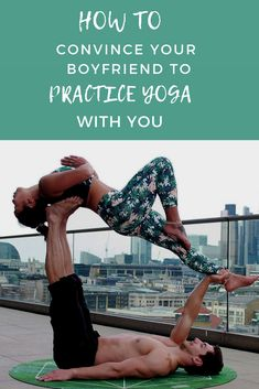 How to convince your boyfriend to practice yoga with you! #Fitcouple #fitgoals