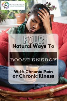 4 Natural Ways To Boost Energy With Chronic Pain or Chronic Illness