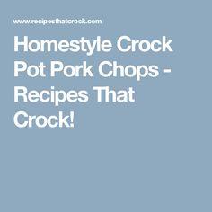 Homestyle Crock Pot Pork Chops - Recipes That Crock!