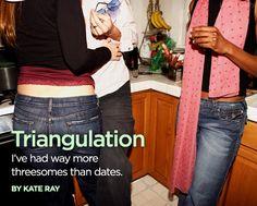 Triangulation - I've had more threesomes than dates.
