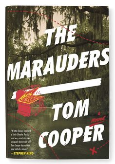 The Marauders By Tom Cooper 320 pages  Wade into moral muck with the pill-popping, treaseure-hunting, one-armed hero of this finger-lickin'-good Louisiana swamp noir.