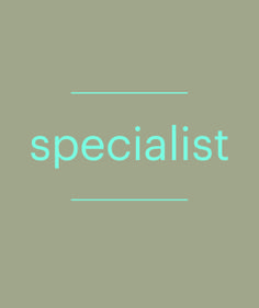 Be the specialist.