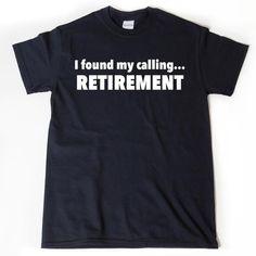 Retirement Shirt – Retirement Gift – I Found My Calling Retirement T-shirt Retirement Birthday Gift For Men, Women, Husband, Wife Tee Shirt - Ruhestand Retirement Quotes, Retirement Parties, Retirement Gifts, Retirement Ideas, Early Retirement, S Shirt, Tee Shirts, Funny Shirts For Men, Men Quotes