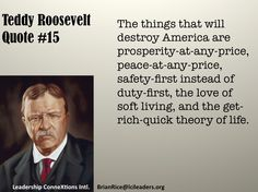 Teddy Roosevelt Quote 15 on the things that will destroy America.