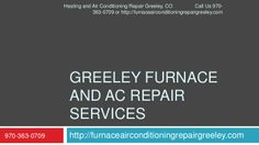Heating and Air Conditioning Repair Services Greeley, CO by excavate via slideshare