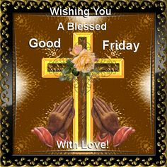 A blessed good friday easter good friday good friday quotes holy week blessed good friday good friday gifs Happy Friday Gif, Good Morning Happy Friday, Happy Morning Quotes, Happy Sunday, Good Friday Images, Good Friday Quotes, Friday Pictures, Sunday Quotes, Holy Friday