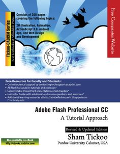 Learn Adobe Flash CC, this book is for the 2D graphics, animation and publishing content for web, which includes few more upgraded contents like Android App Development and ActionScript 3.0. http://www.cadcim.com/ProductDetails.aspx?ISBN=978-1-936646-62-3  Buy: $40 - $5 = $35