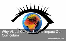 The Art of Ed - Why Visual Culture Should Impact Our Curriculum