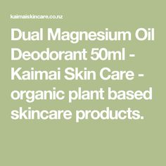 Dual Magnesium Oil Deodorant 50ml - Kaimai Skin Care - organic plant based skincare products.
