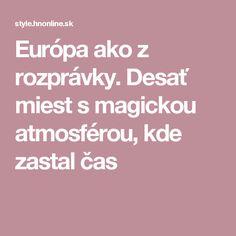 Európa ako z rozprávky. Desať miest s magickou atmosférou, kde zastal čas
