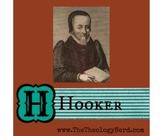 """H is for Hooker - part of the A to Z series """"Theologians Who Changed the World"""" by www.TheTheologyNerd.com"""