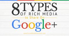 8 Types of Rich Media to Share on Internet Marketing, Online Marketing, Social Media Marketing, Digital Marketing, Google Facts, Google Plus, Google Google, Media Smart, Engagement Tips