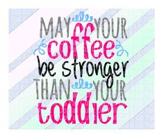 May Your Coffee Be Stronger Than Your Toddler SVG-DXF-PNG Cutting Files For…