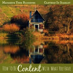 How to Be Content with What We Have :: We need to be content with what we have - be it little or much. Here are few things to think about as we learn to be content with what we have. :: ManagingYourBlessings.com