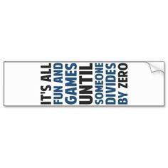 Dividing By Zero Is Not A Game Car Bumper Sticker http://www.zazzle.com/dividing_by_zero_is_not_a_game_car_bumper_sticker-128651104787245038?rf=238756979555966366&tc=PtMPrssKRMdivision                                       Dividing By Zero Is Not A Game Car Bumper Sticker      $3.95   by  The_Shirt_Yurt