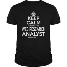 WEB RESEARCH ANALYST Keep Calm And Let Handle It T-Shirts, Hoodies. GET IT ==►…